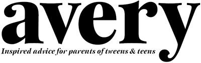Avery Magazine - Inspired advice for parents of tweens and teens